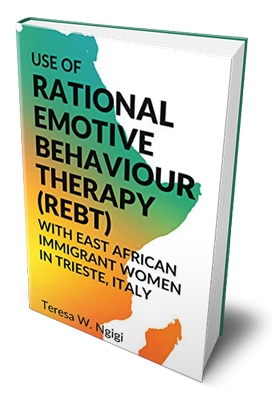 Use of Rational Emotive Behaviour Therapy (REBT) with East African Immigrant Women In Trieste, Italy​ - Teresa Ngigi